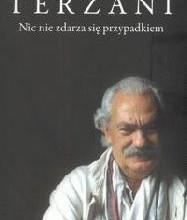 Nic nie zdarza się przypadkiem Tiziano Terzani Historia tej podróży nie jest dowodem na to, że nie ma lekarstwa na pewne choroby i że wszystko, co uczyniłem, szukając go, niczemu […]