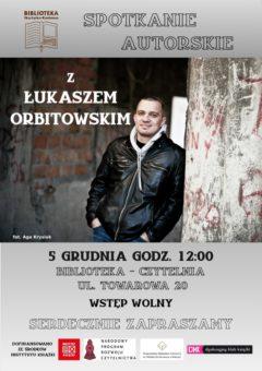 Spotkanie z Łukaszem Orbiotowskim 5 grudnia 2017 godzina 12 filia nr 1 ul. Towarowa - plakat