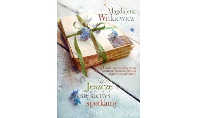 Jeszcze się kiedyś spotkamy Magdalena Witkiewicz Są takie historie, które zostają w nas na zawsze. Są takie osoby, których nigdy nie zapominamy. Ja już nie czekam. Chwytam każdy dzień i […]