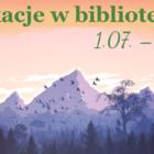 """Wakacje w bibliotece (1.07. – 31.08.) Filia nr 1 – Towarowa 20 W oddziale dziecięcym pod hasłem: """"Podróże z książką"""" odbywać się będą:"""