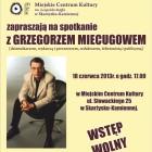Zapraszamy na spotkanie autorskie z Grzegorzem Miecugowem 18 czerwca – g. 17.00 Miejskie Centrum Kultury – ul. Słowackiego 25 Serdecznie zapraszamy!