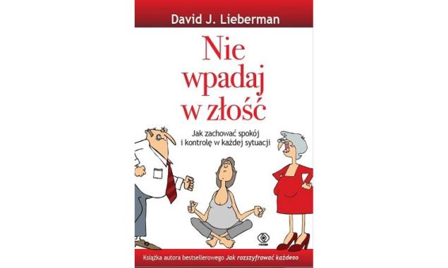 """Nie wpadaj w złość. Jak zachować spokój i kontrolę w każdej sytuacji David J. Lieberman Nigdy więcej gniewu i zerwanych relacji! """"Weź głęboki oddech i policz do dziesięciu. Medytuj. Wizualizuj […]"""