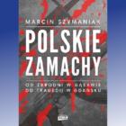 Polacy to nie jest naród skrytobójców, zamachowców i terrorystów. Myli się jednak ten, kto sądzi, że zamach po polsku to danie, którego nam nie serwowano. Średniowieczni polscy terroryści polują na […]