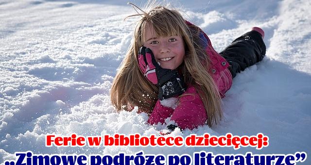 """Ferie w bibliotece dziecięcej: """"Zimowe podróże po literaturze"""" (10 – 23 luty 2018 r.) w godzinach 12:00 – 14:00 12 i 19 lutego (poniedziałki)– godz. 12.00 w Filii nr 1, […]"""